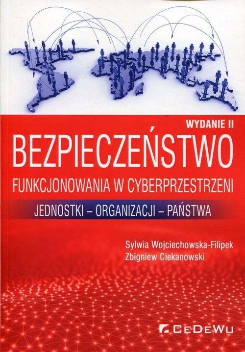 okładka Bezpieczeństwo funkcjonowania w cyberprzestrzeni Jednostki - Organizacji - Państwa, Książka | Sylwia Wojciechowska-Filipek, Zbi Ciekanowski
