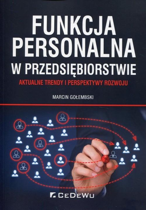 okładka Funkcja personalna w przedsiębiorstwie Aktualne trendy i perspektywy rozwoju, Książka   Marcin  Gołembski