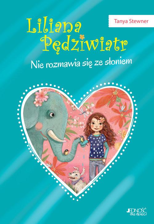 okładka Liliana Pędziwiatr Nie rozmawia się ze słoniem! Tom 1, Książka   Stewner Tanya