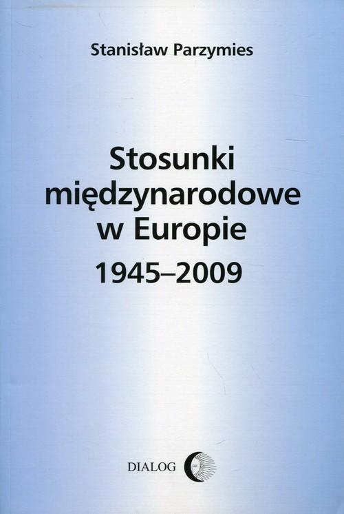 okładka Stosunki międzynarodowe w Europie 1945-2009, Książka   Parzymies Stanisław