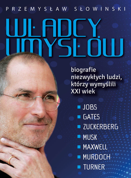 okładka Władcy umysłów Biografie niezwykłych ludzi, którzy wymyślili XXI wiek, Książka   Słowiński Przemysław