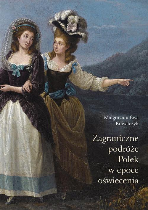 okładka Zagraniczne podróże Polek w epoce oświecenia, Książka | Małgorzata Ewa Kowalczyk