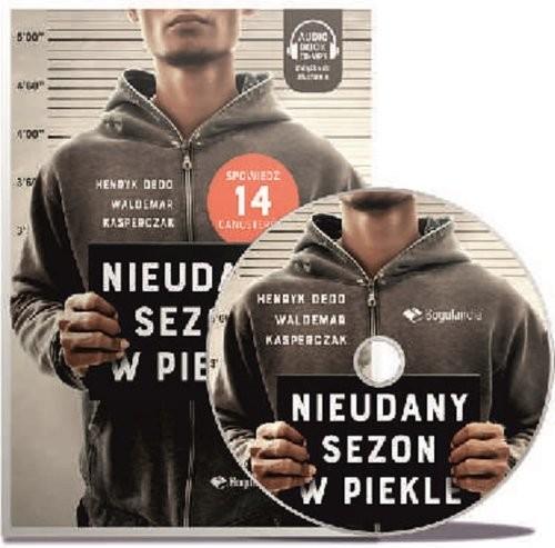 okładka Nieudany sezon w Piekle książka z płytą CD/MP3 Spowiedź 14 gangsterów., Książka | Henryk Dedo, Waldemar Kasperczak
