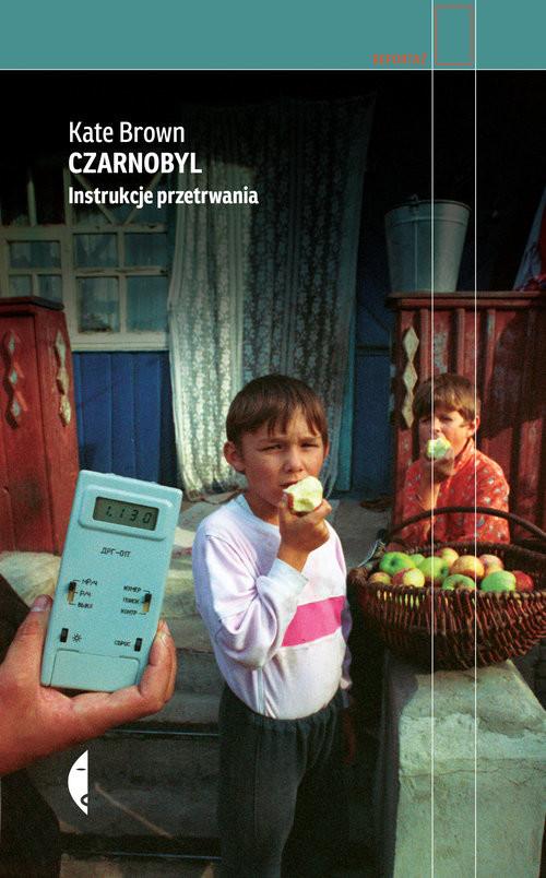 okładka Czarnobyl Instrukcje przetrwania, Książka | Kate Brown
