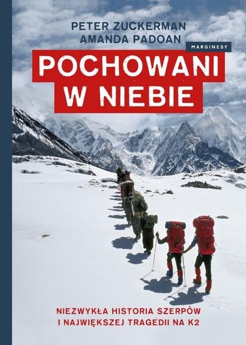 okładka Pochowani w niebie Niezwykła historia Szerpów i największej tragedii na K2książka |  | Peter Zuckerman, Amanda Padoan