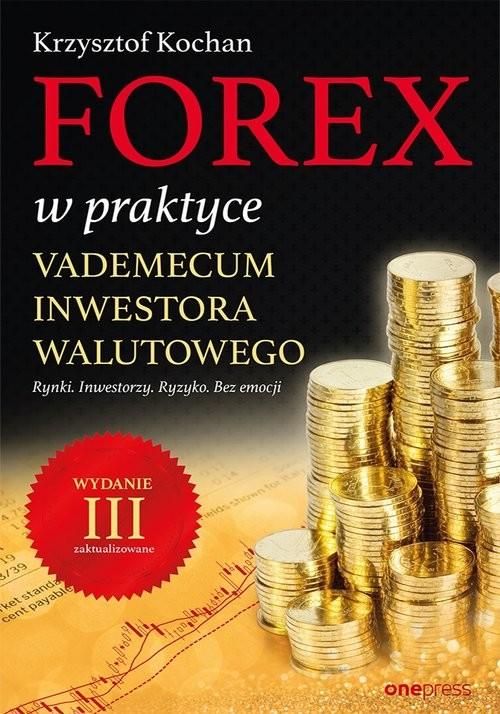 okładka Forex w praktyce Vademecum inwestora walutowego, Książka | Kochan Krzysztof