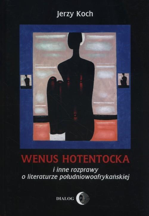 okładka Wenus Hotentocka  i inne rozprawy o literaturze południowoafrykańskiej, Książka | Jerzy  Koch