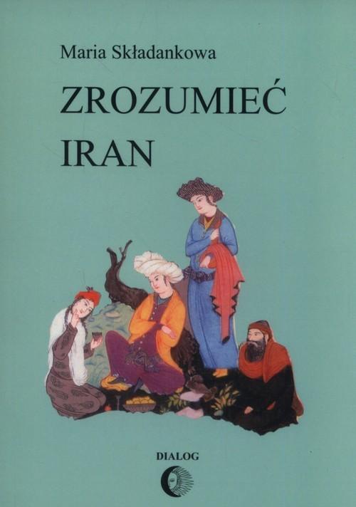 okładka Zrozumieć Iran Ze studiów nad literatura perskąksiążka |  | Składankowa Maria