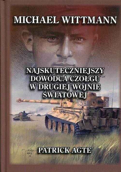 okładka Michael Wittmann Najskuteczniejszy dowódca czołgu w drugiej wojnie światowej Tom 1, Książka | Agte Patrick