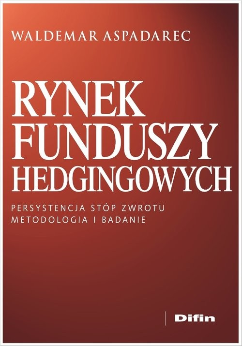 okładka Rynek funduszy hedgingowych Persystencja stóp zwrotu Metodologia i badanie, Książka | Aspadarec Waldemar