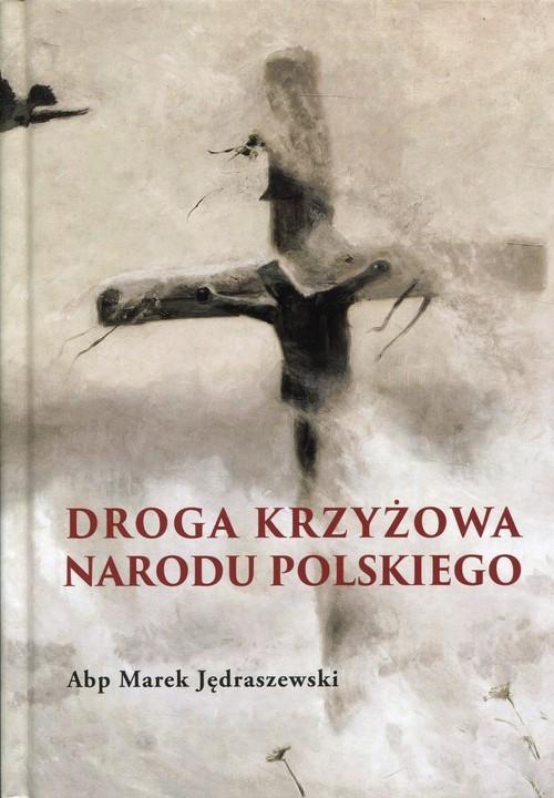 okładka Droga Krzyżowa Narodu Polskiego, Książka | Jędraszewski Marek
