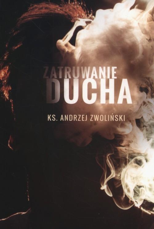 okładka Zatruwanie ducha, Książka | Zwoliński Andrzej