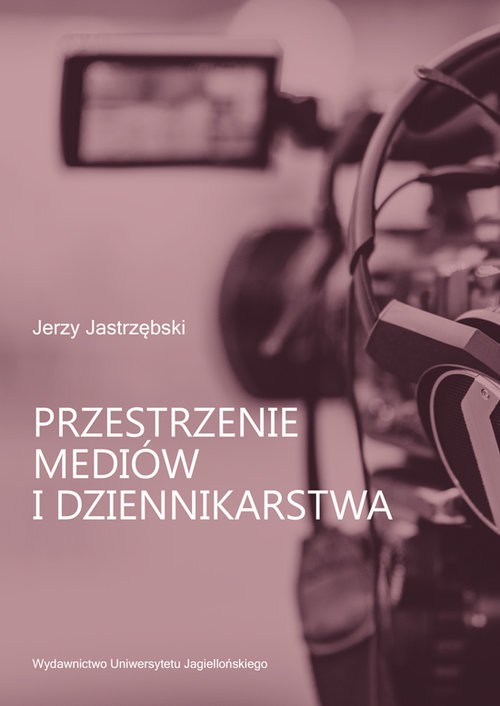 okładka Przestrzenie mediów i dziennikarstwa, Książka   Jastrzębski Jerzy