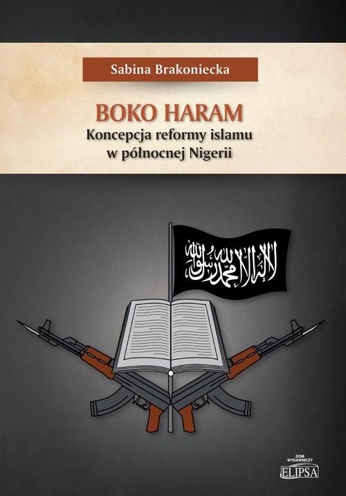 okładka Boko Haram Koncepcja reformy islamu w północnej Nigerii, Książka | Brakoniecka Sabina