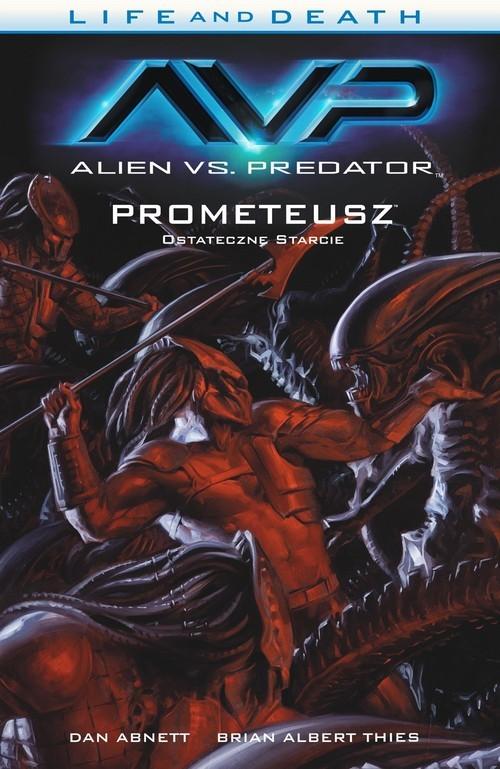 okładka Alien vs. Predator Life and Death Tom 4 Prometeusz Ostateczne starcieksiążka |  | Dan Abnett, Brian Albert Thies