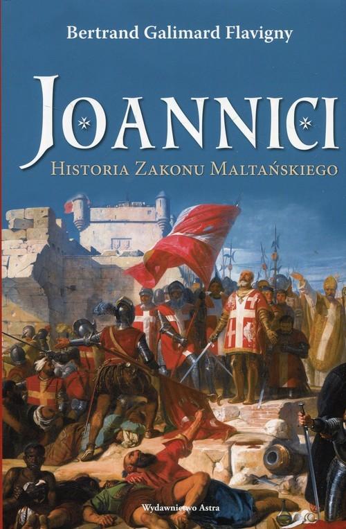okładka Joannici Historia Zakonu Maltańskiego, Książka | Bertrand Galimard Flavigny