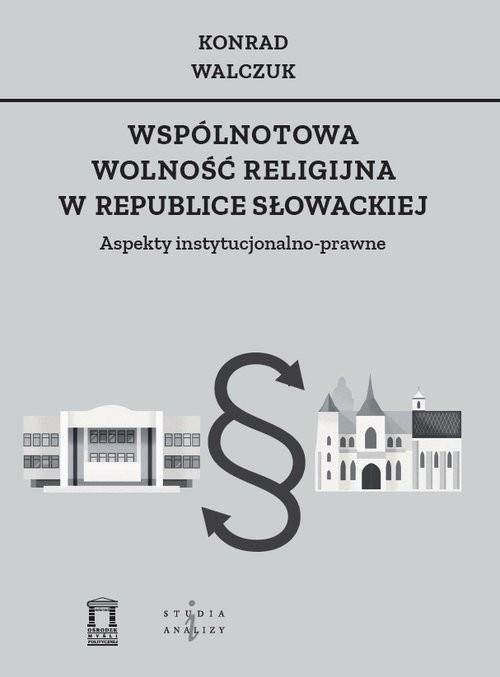 okładka Wspólnotowa wolność religijna w Republice Słowackiej Aspekty instytucjonalno-prawne, Książka | Walczuk Konrad
