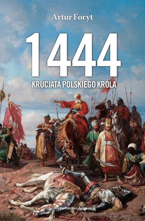 okładka 1444 Krucjata polskiego króla, Książka   Foryt Artur