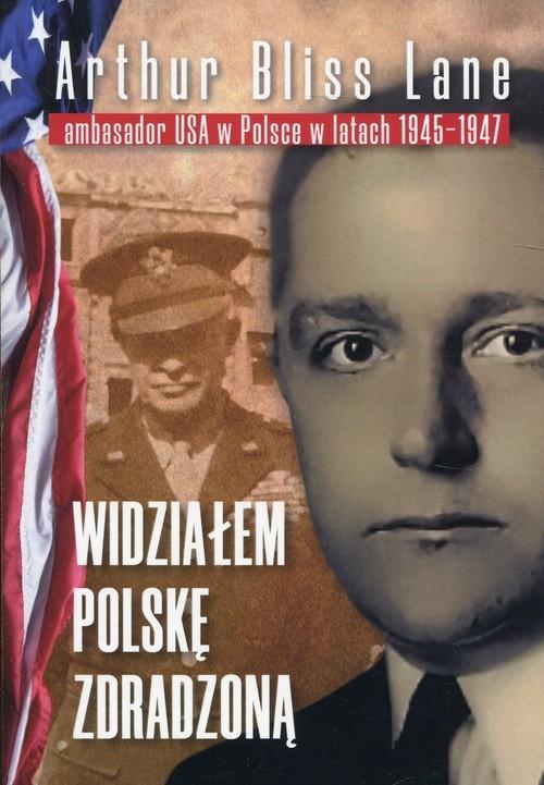 okładka Widziałem Polskę zdradzoną, Książka   Arthur Bliss Lane