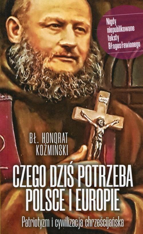 okładka Czego dziś potrzeba Polsce i Europie Patriotyzm i cywilizacja chrześcijańska, Książka | Koźmiński Honorat