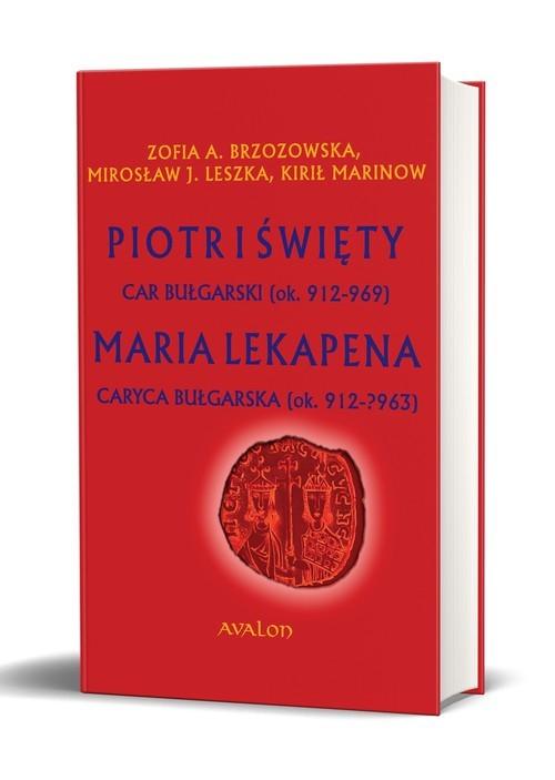 okładka Piotr I Święty car bułgarski (ok. 912 - 969) Maria Lekapena caryca bułgarska (ok. 912 – ?963), Książka  