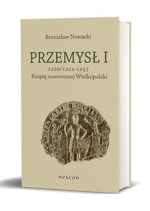 okładka Przemysł I Książę suwerennej Wielkopolski 1220/21 – 1257, Książka | Nowacki Bronisław