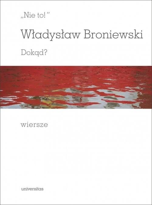 okładka Nie to Dokąd, Książka | Broniewski Władysław