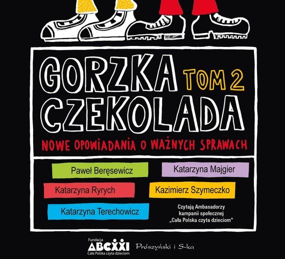 okładka Gorzka czekolada, tom 2audiobook | MP3 | Kazimierz Szymeczko, Katarzyna Terechowicz, Katarzyna  Ryrych, Katarzyna Majgier, Paweł Beręsewicz