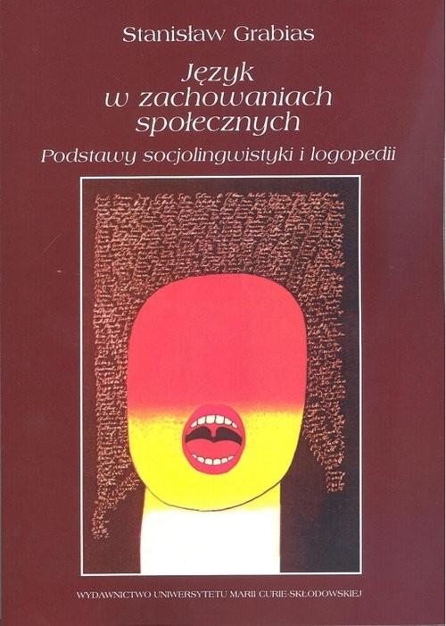 okładka Język w zachowaniach społecznych Podstawy socjolingwistyki i logopedii, Książka   Grabias Stanisław