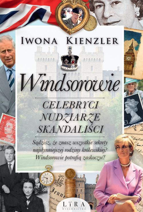 okładka Windsorowie Celebryci nudziarze skandaliści, Książka | Kienzler Iwona
