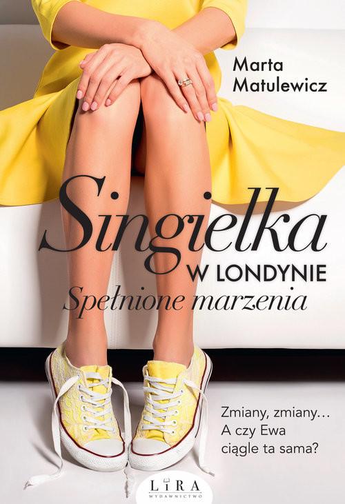 okładka Singielka w Londynie Spełnione marzenia, Książka | Matulewicz Marta