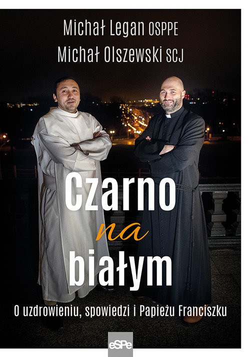 okładka Czarno na białym O uzdrowieniu, spowiedzi i Papieżu Franciszku, Książka   Michał Legan, Michał Olszewski