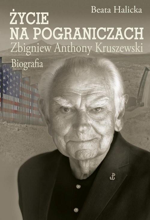 okładka Życie na pograniczach Zbigniew Anthony Kruszewski. Biografia, Książka   Halicka Beata