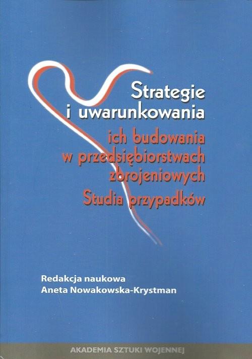 okładka Strategie i uwarunkowania ich budowania w przedsiębiorstwach zbrojeniowych Studium przypadków, Książka |