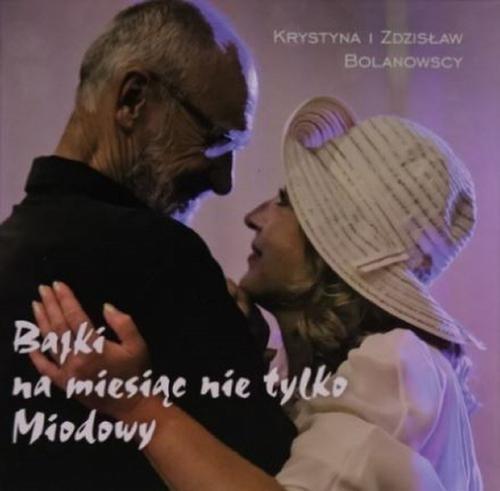 okładka Bajki na miesiąc nie tylko miodowy, Audiobook   Krystyna Bolanowska, Zdzisław Bolanowski
