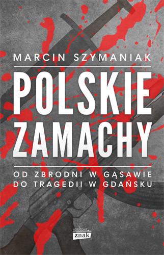 okładka Polskie zamachy, Książka | Szymaniak Marcin