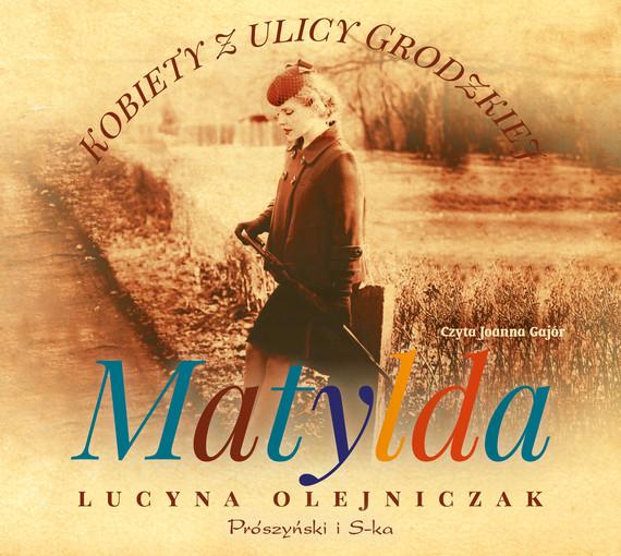 okładka Kobiety z ulicy Grodzkiej. Matylda, Audiobook   Lucyna Olejniczak