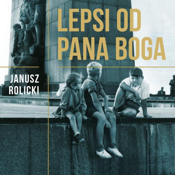 okładka Lepsi od Pana Boga. Reportaże z Polski Ludowej, Audiobook | Janusz  Rolicki