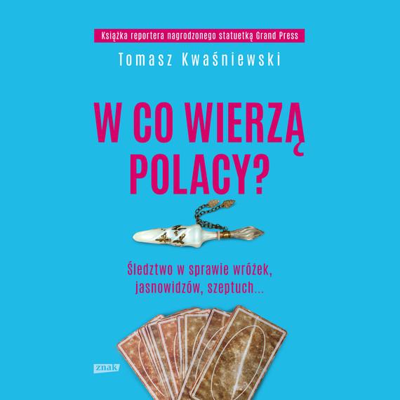 okładka W co wierzą Polacy? Śledztwo w sprawie wróżek, jasnowidzów, szeptuch..., Audiobook | Kwaśniewski Tomasz