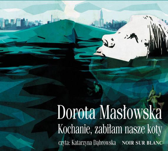 okładka Kochanie, zabiłam nasze kotyaudiobook | MP3 | Dorota Masłowska