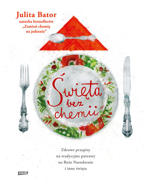 okładka Święta bez chemii. Zdrowe przepisy na tradycyjne potrawy na Boże Narodzenie i inne święta, Książka | Bator Julita