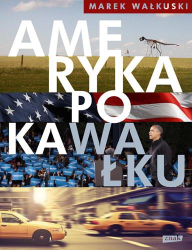 okładka Ameryka po kaWałku, Książka | Marek Wałkuski