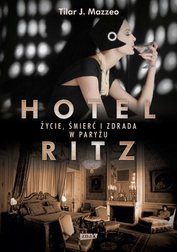 okładka Hotel Ritz. Życie, śmierć i zdrada w Paryżu, Książka | J. Mazzeo Tilar