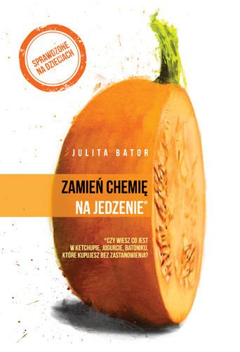 okładka Zamień chemię na jedzenie, Książka | Julita Bator