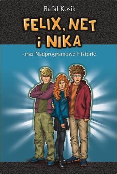okładka Felix, Net i Nika oraz nadprogramowe historie, Książka | Kosik Rafał