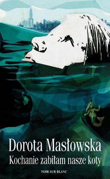 okładka Kochanie, zabiłam nasze koty, Książka | Masłowska Dorota