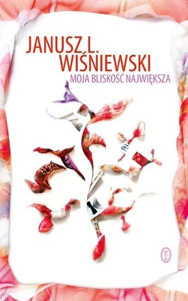 okładka Moja bliskość największa, Książka | Janusz Leon Wiśniewski