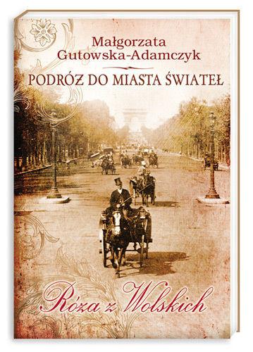 okładka Podróż do miasta świateł. Róża z Wolskich, Książka | Małgorzata Gutowska-Adamczyk