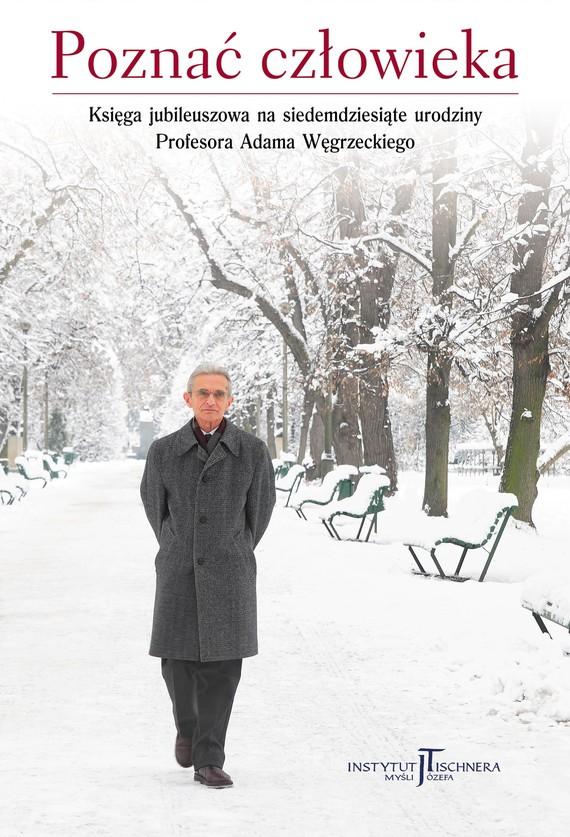okładka Poznać człowieka. Księga jubileuszowa na siedemdziesiąte urodziny Profesora Adama Węgrzeckiego, Książka |