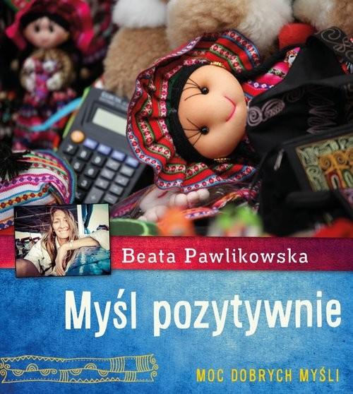 okładka Myśl pozytywnie, Książka | Beata Pawlikowska